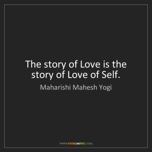 Maharishi Mahesh Yogi: The story of Love is the story of Love of Self.