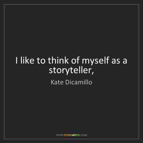 Kate Dicamillo: I like to think of myself as a storyteller,