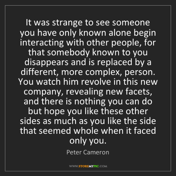 Peter Cameron: It was strange to see someone you have only known alone...