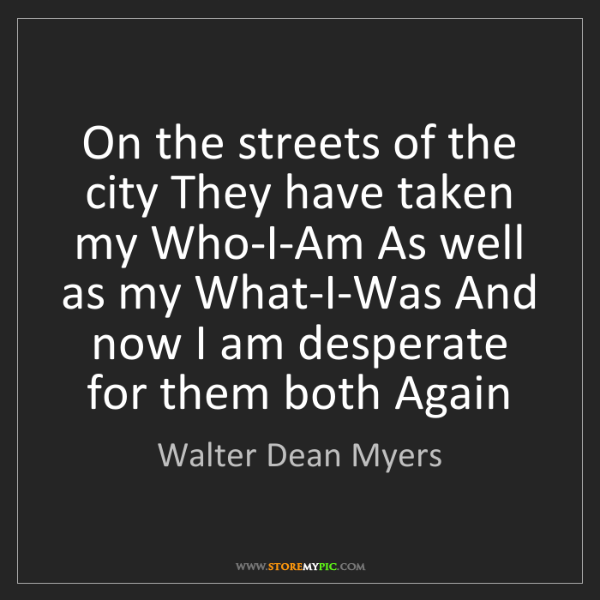 Walter Dean Myers: On the streets of the city They have taken my Who-I-Am...