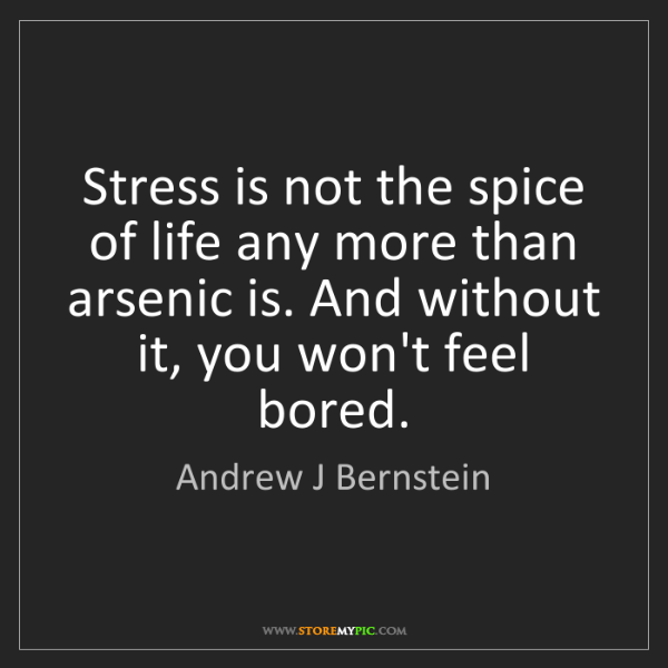 Andrew J Bernstein: Stress is not the spice of life any more than arsenic...