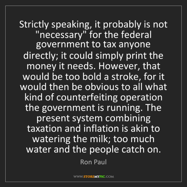 """Ron Paul: Strictly speaking, it probably is not """"necessary"""" for..."""