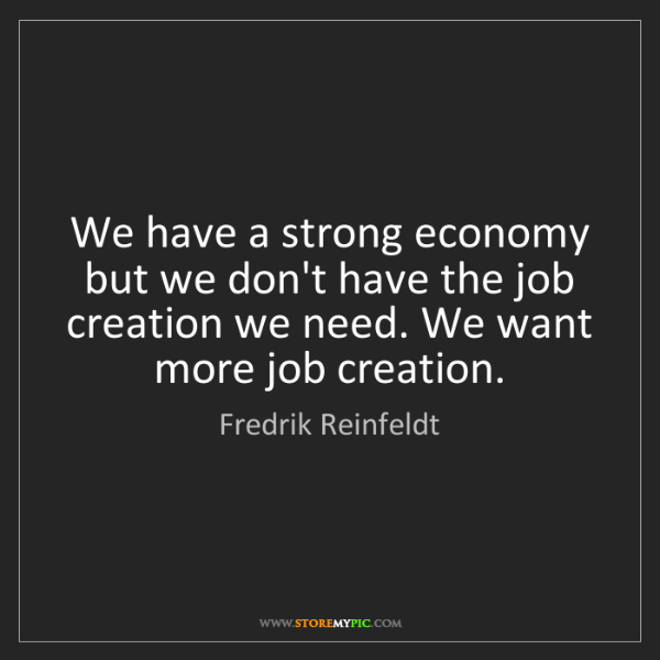 Fredrik Reinfeldt: We have a strong economy but we don't have the job creation...
