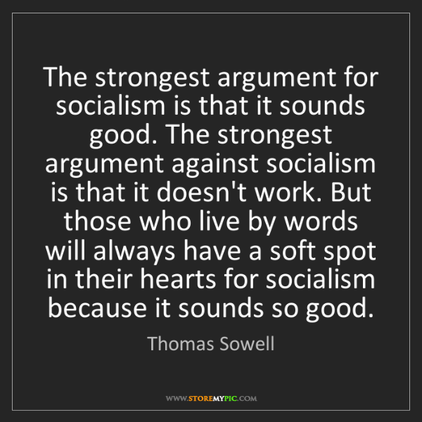 Thomas Sowell: The strongest argument for socialism is that it sounds...