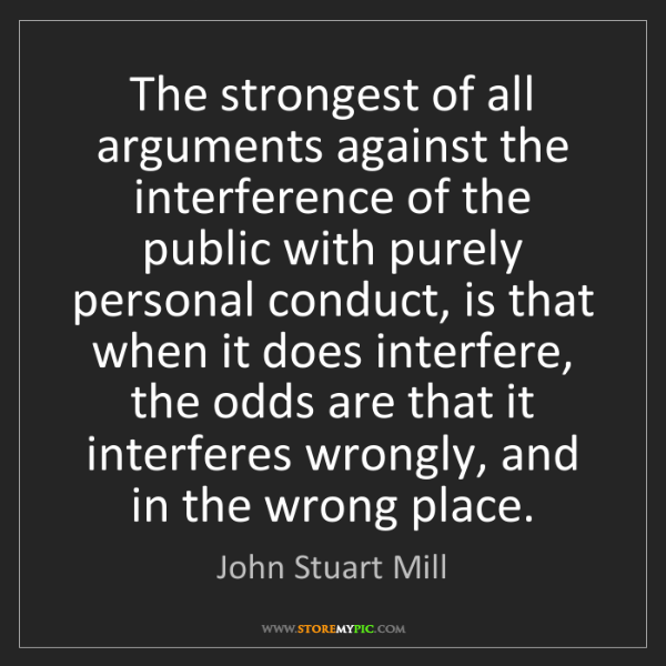 John Stuart Mill: The strongest of all arguments against the interference...
