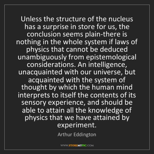 Arthur Eddington: Unless the structure of the nucleus has a surprise in...