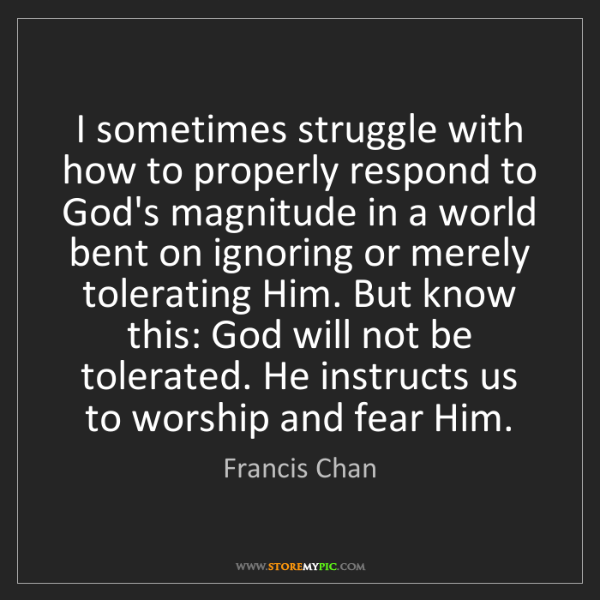Francis Chan: I sometimes struggle with how to properly respond to...
