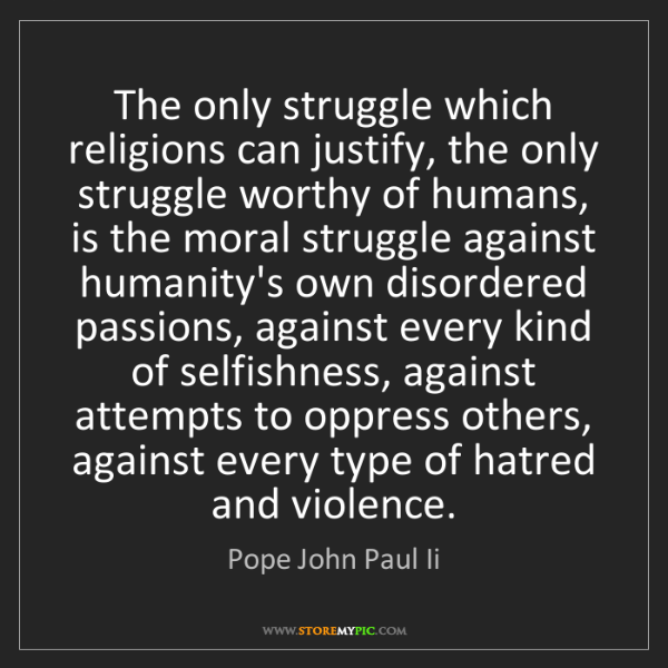 Pope John Paul Ii: The only struggle which religions can justify, the only...