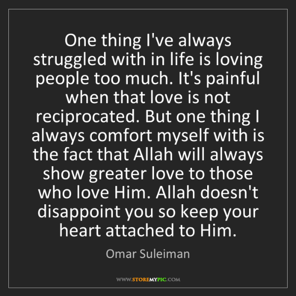 Omar Suleiman: One thing I've always struggled with in life is loving...