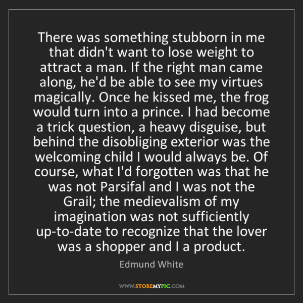 Edmund White: There was something stubborn in me that didn't want to...