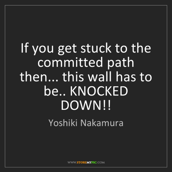 Yoshiki Nakamura: If you get stuck to the committed path then... this wall...