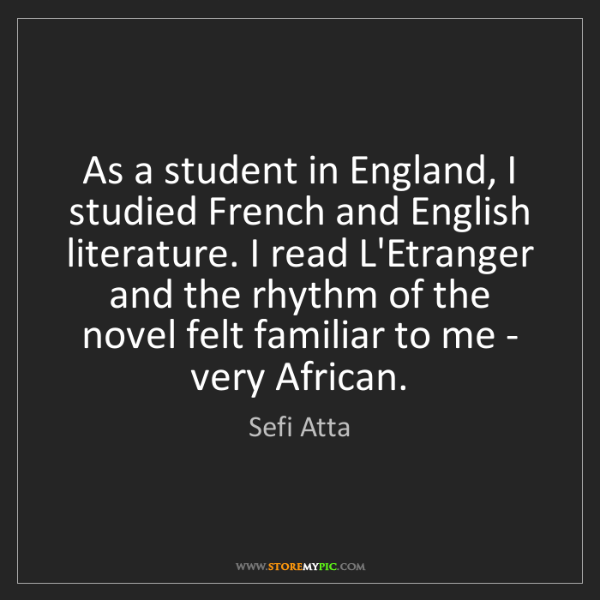 Sefi Atta: As a student in England, I studied French and English...