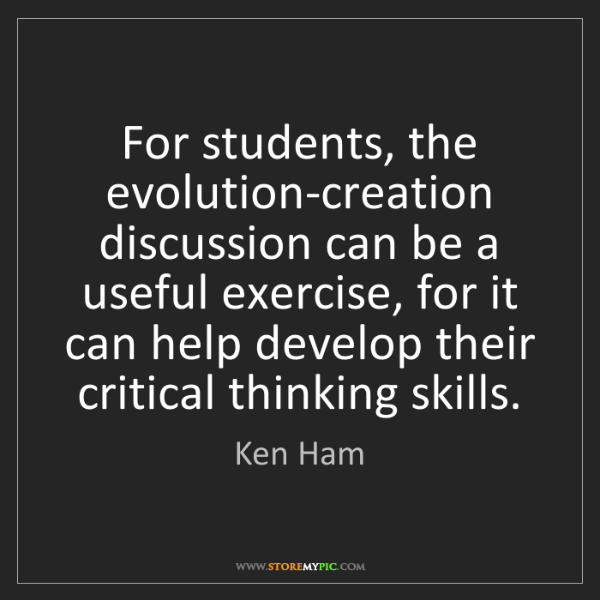 Ken Ham: For students, the evolution-creation discussion can be...