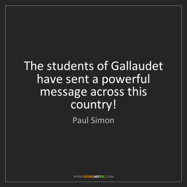 Paul Simon: The students of Gallaudet have sent a powerful message...