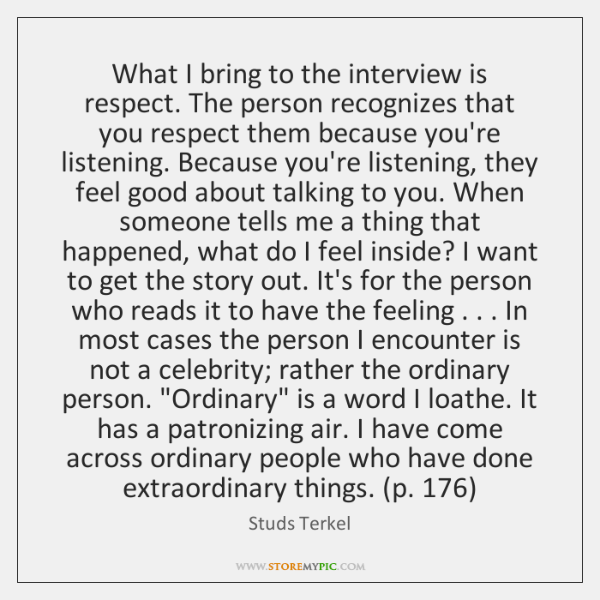 What I bring to the interview is respect. The person recognizes that ...
