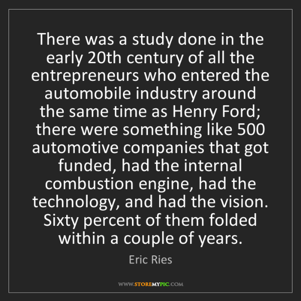 Eric Ries: There was a study done in the early 20th century of all...