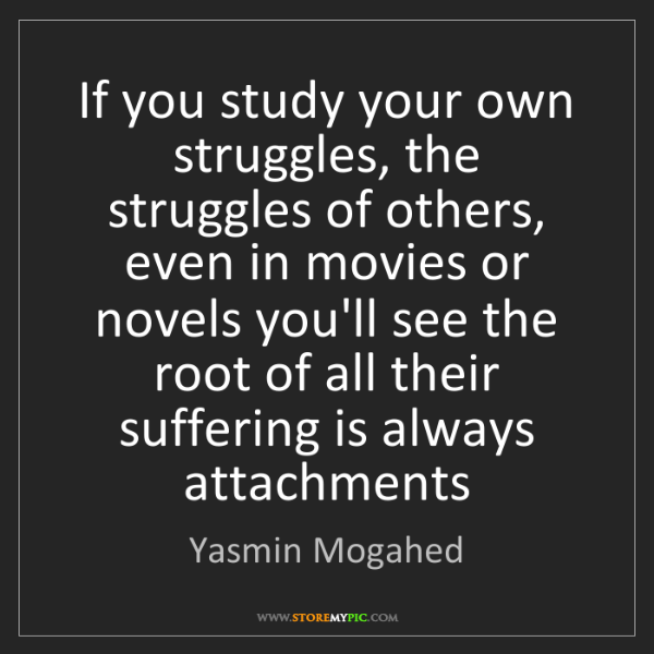 Yasmin Mogahed: If you study your own struggles, the struggles of others,...