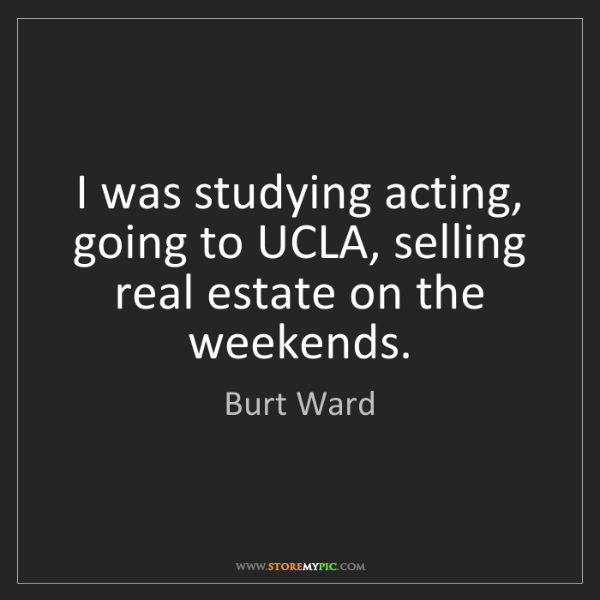 Burt Ward: I was studying acting, going to UCLA, selling real estate...