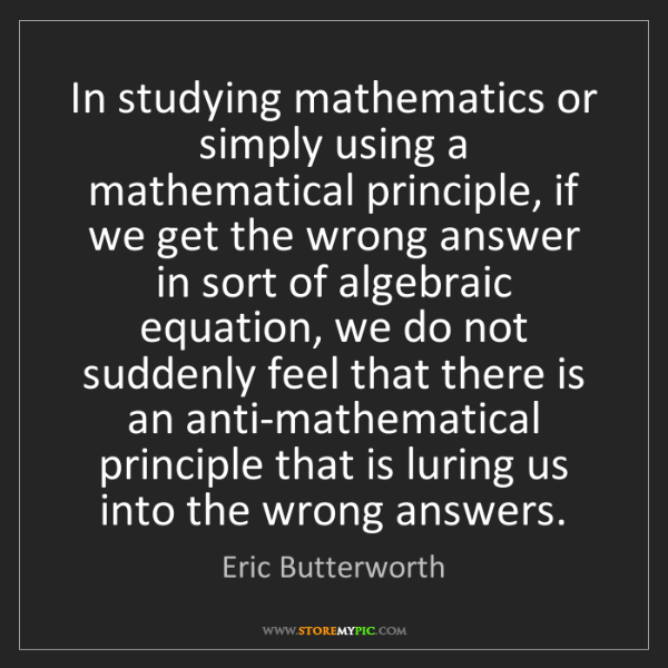 Eric Butterworth: In studying mathematics or simply using a mathematical...