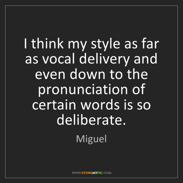 Miguel: I think my style as far as vocal delivery and even down...