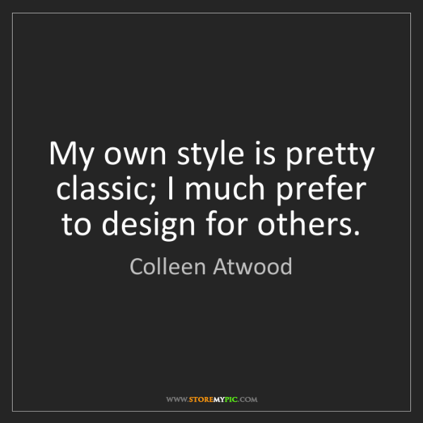 Colleen Atwood: My own style is pretty classic; I much prefer to design...
