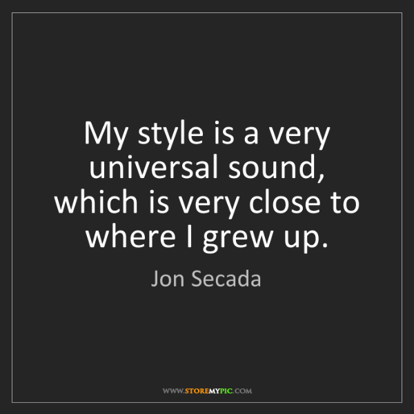 Jon Secada: My style is a very universal sound, which is very close...