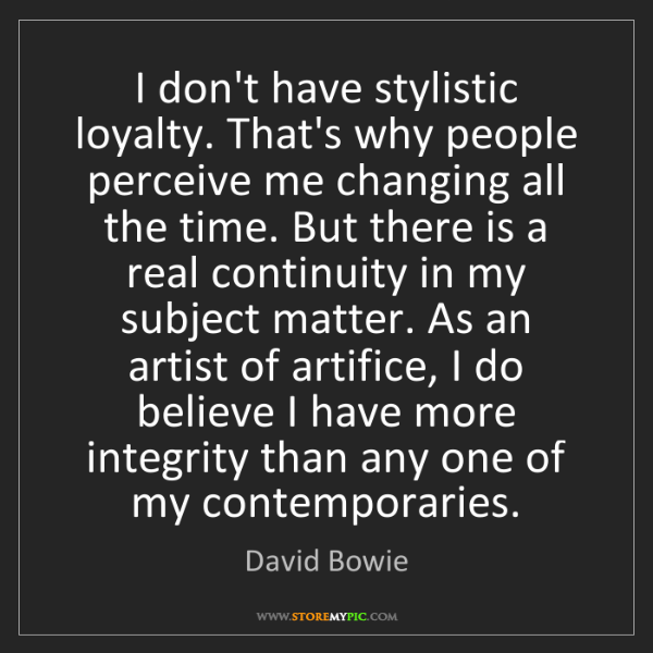 David Bowie: I don't have stylistic loyalty. That's why people perceive...