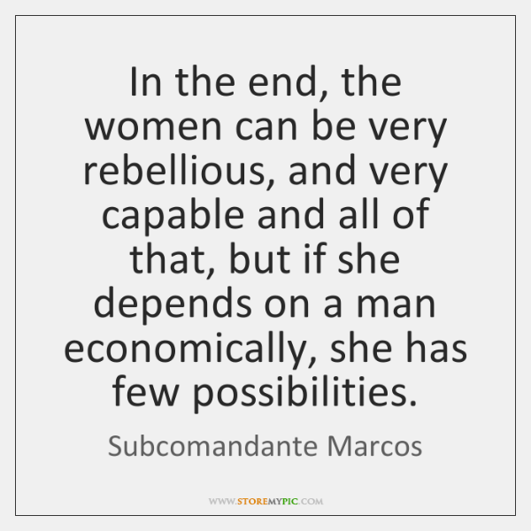 In the end, the women can be very rebellious, and very capable ...