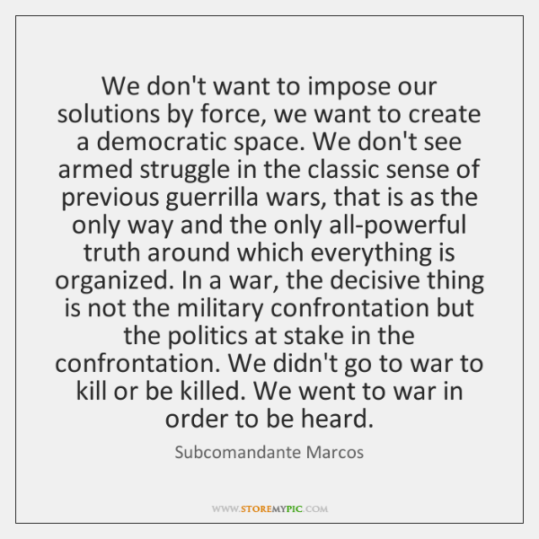 We don't want to impose our solutions by force, we want to ...