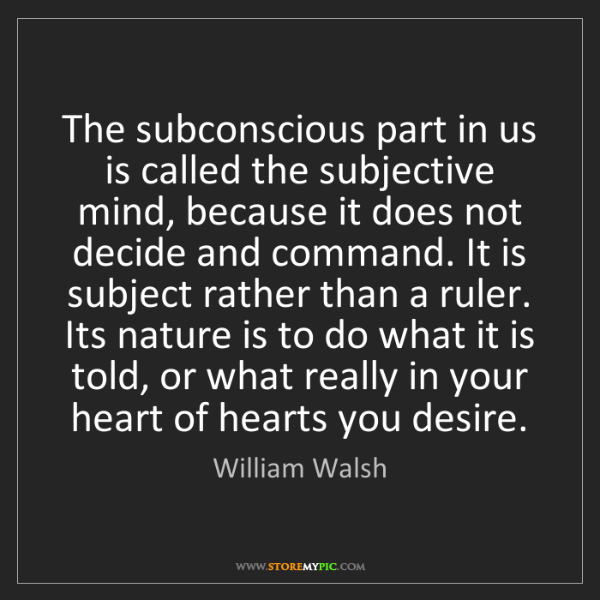 William Walsh: The subconscious part in us is called the subjective...