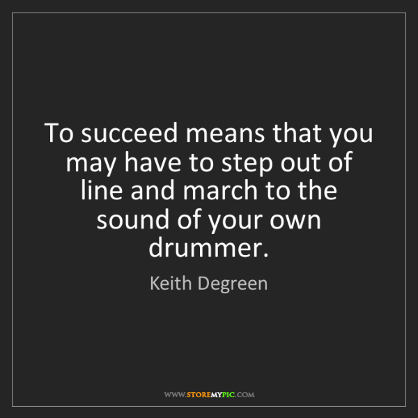 Keith Degreen: To succeed means that you may have to step out of line...