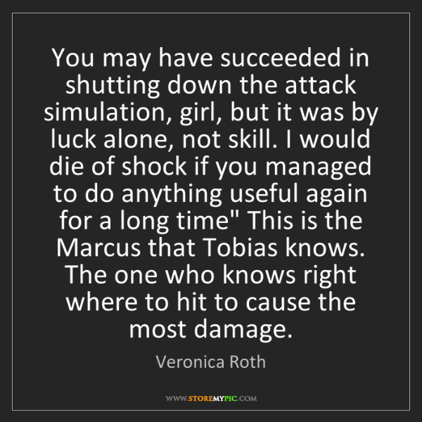 Veronica Roth: You may have succeeded in shutting down the attack simulation,...