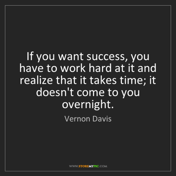 Vernon Davis: If you want success, you have to work hard at it and...