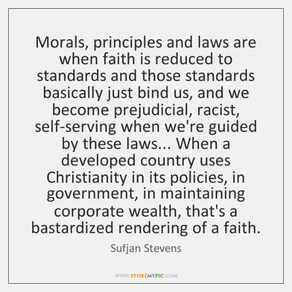 Morals, principles and laws are when faith is reduced to standards and ...