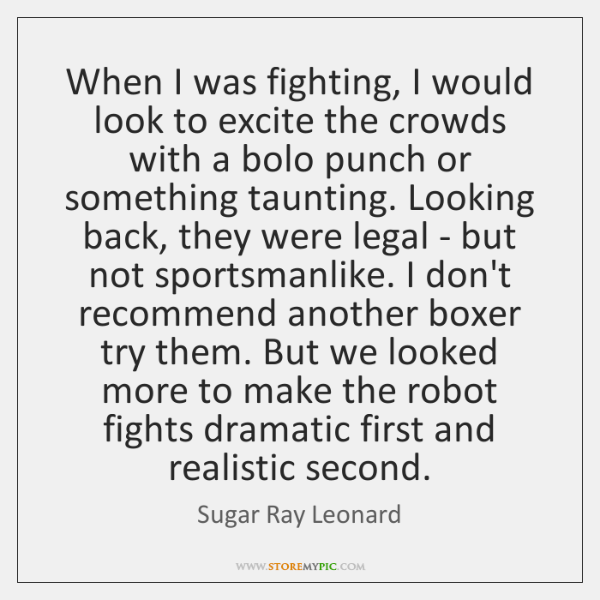 When I was fighting, I would look to excite the crowds with ...