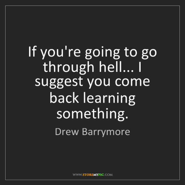 Drew Barrymore: If you're going to go through hell... I suggest you come...