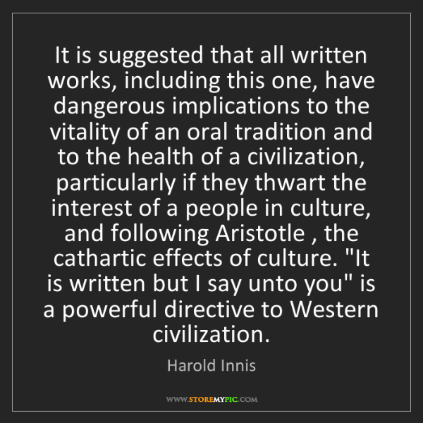 Harold Innis: It is suggested that all written works, including this...