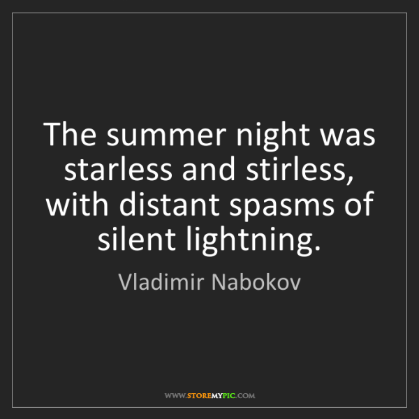 Vladimir Nabokov: The summer night was starless and stirless, with distant...