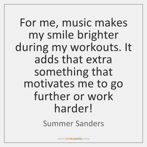 For me, music makes my smile brighter during my workouts. It adds ...