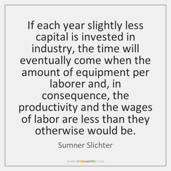 If each year slightly less capital is invested in industry, the time ...