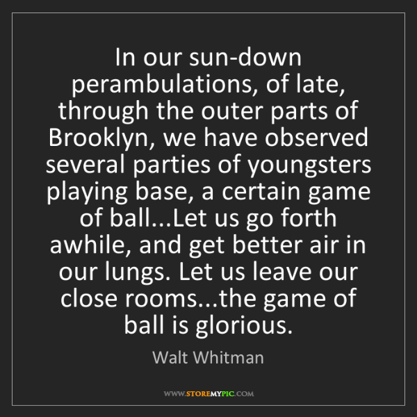 Walt Whitman: In our sun-down perambulations, of late, through the...