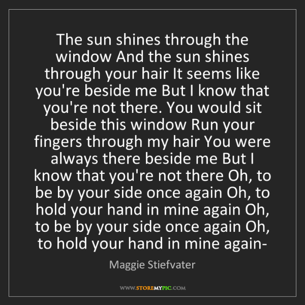 Maggie Stiefvater: The sun shines through the window And the sun shines...