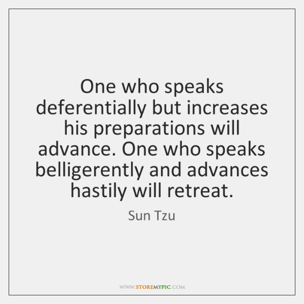 One who speaks deferentially but increases his preparations will advance. One who ...