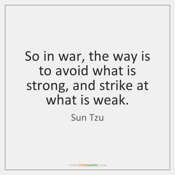 So in war, the way is to avoid what is strong, and ...