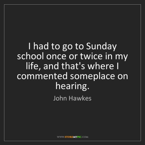 John Hawkes: I had to go to Sunday school once or twice in my life,...