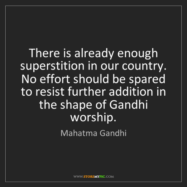 Mahatma Gandhi: There is already enough superstition in our country....