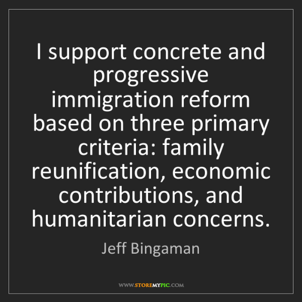 Jeff Bingaman: I support concrete and progressive immigration reform...
