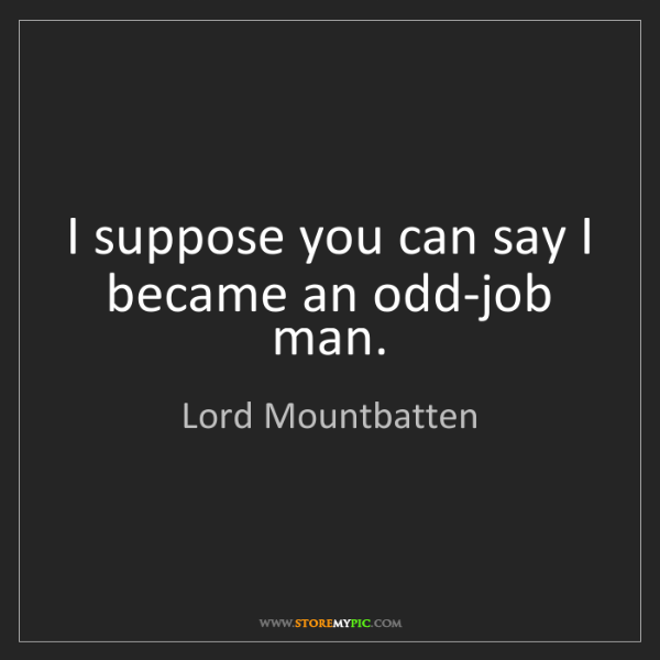 Lord Mountbatten: I suppose you can say I became an odd-job man.
