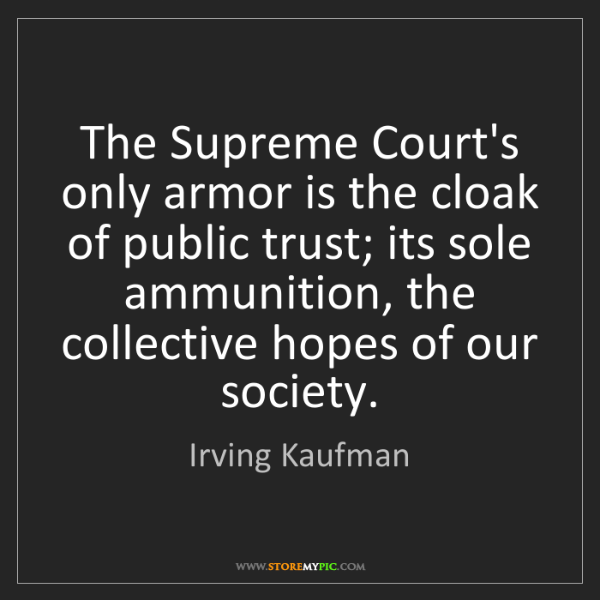 Irving Kaufman: The Supreme Court's only armor is the cloak of public...