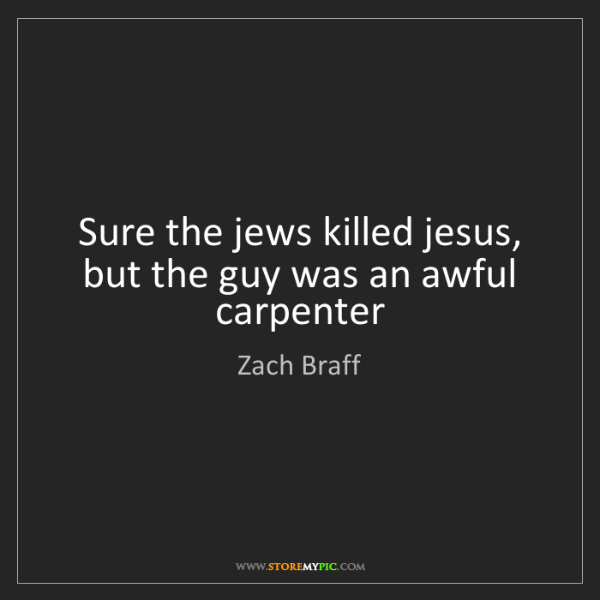 Zach Braff: Sure the jews killed jesus, but the guy was an awful...
